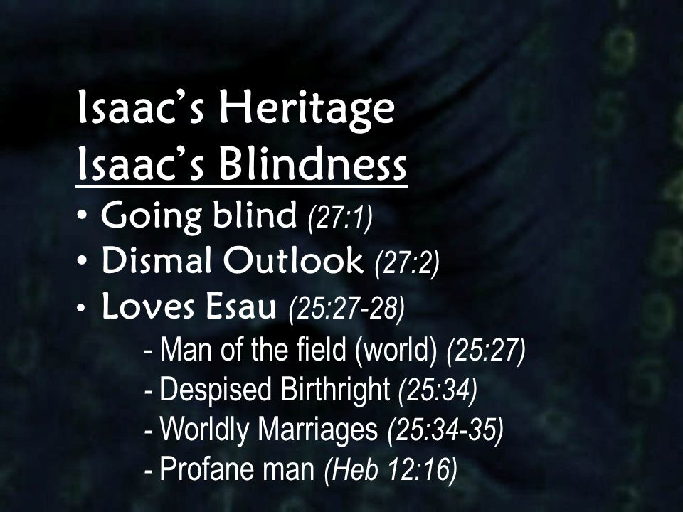 Isaac's Heritage Isaac's Blindness Going blind (27:1)