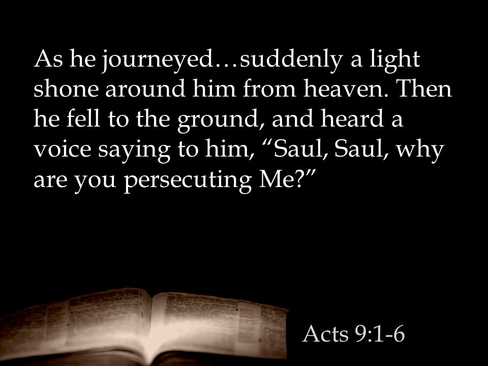As he journeyed…suddenly a light shone around him from heaven