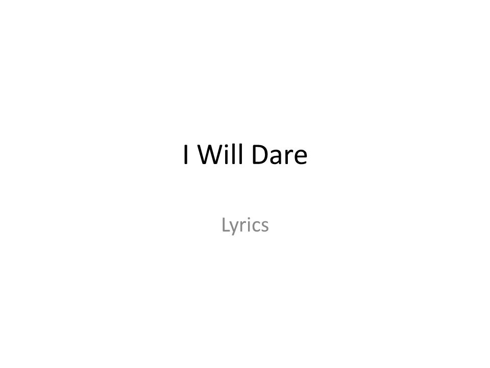 I Will Dare Lyrics