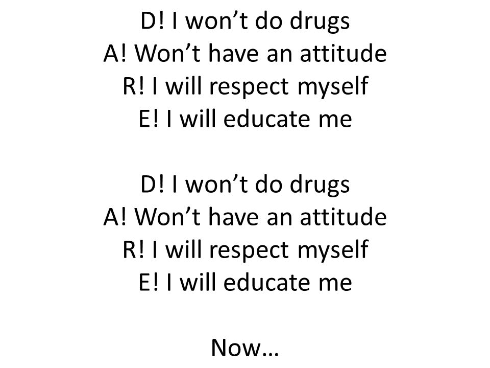 D. I won't do drugs A. Won't have an attitude R