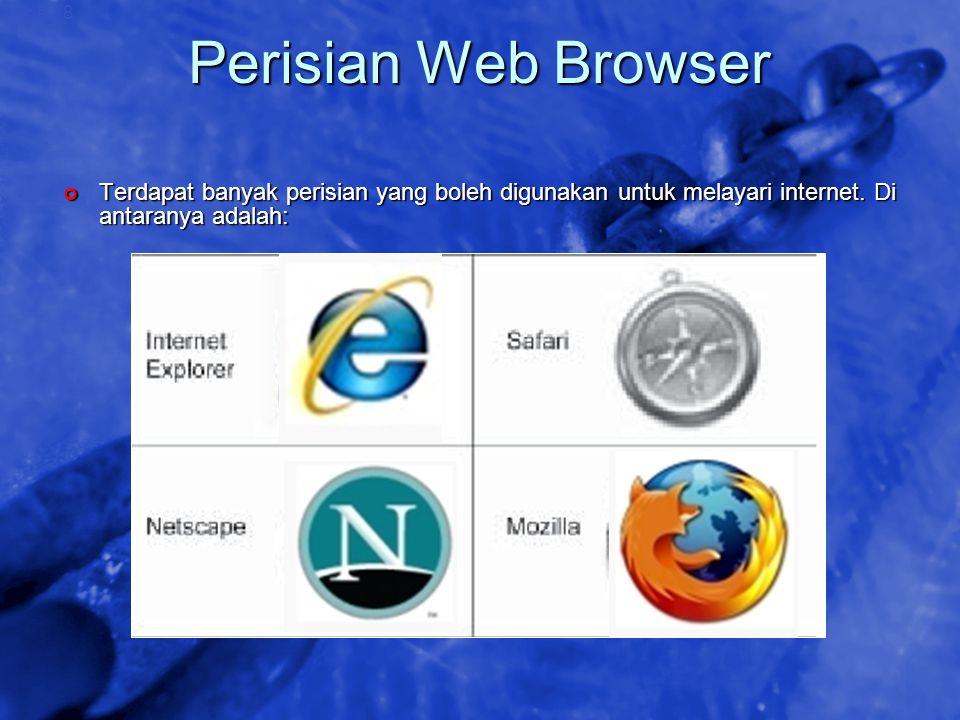 Perisian Web Browser Terdapat banyak perisian yang boleh digunakan untuk melayari internet.