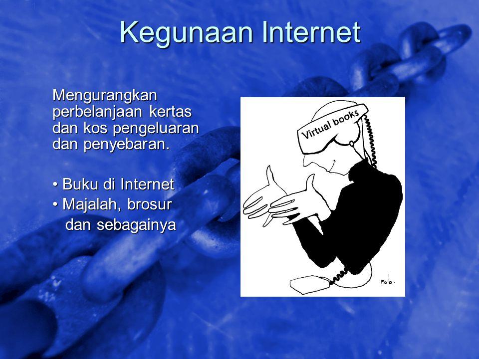 Kegunaan Internet Mengurangkan perbelanjaan kertas dan kos pengeluaran dan penyebaran. • Buku di Internet.