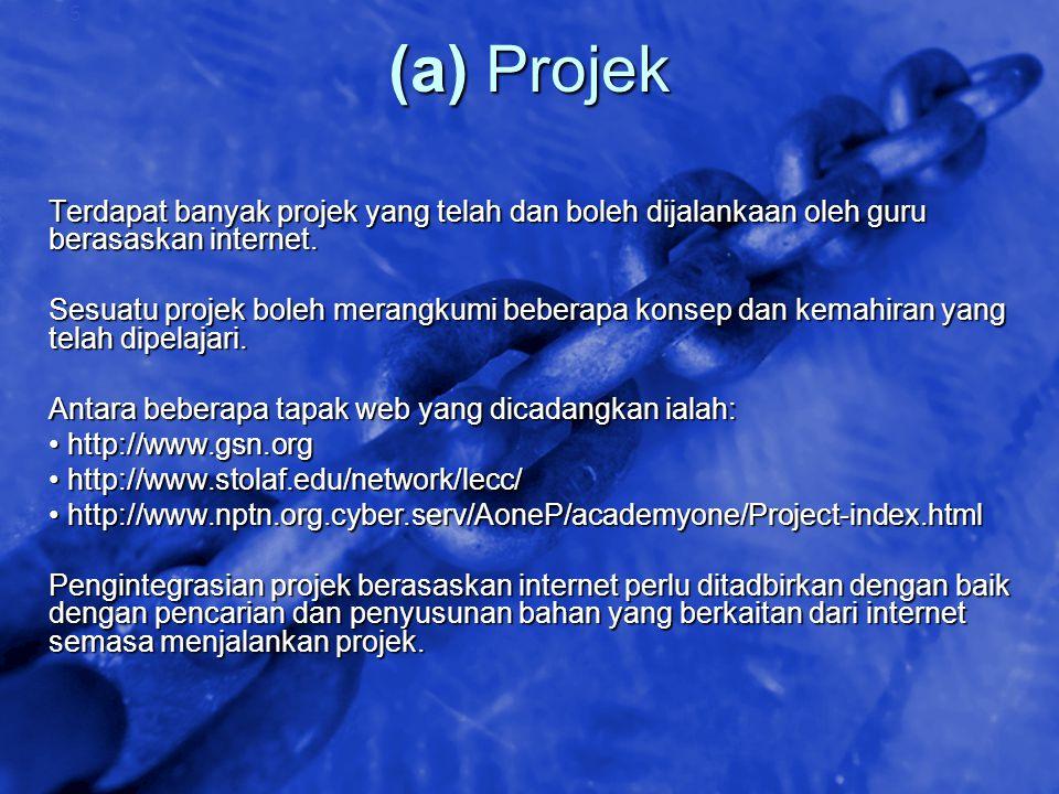 (a) Projek Terdapat banyak projek yang telah dan boleh dijalankaan oleh guru berasaskan internet.