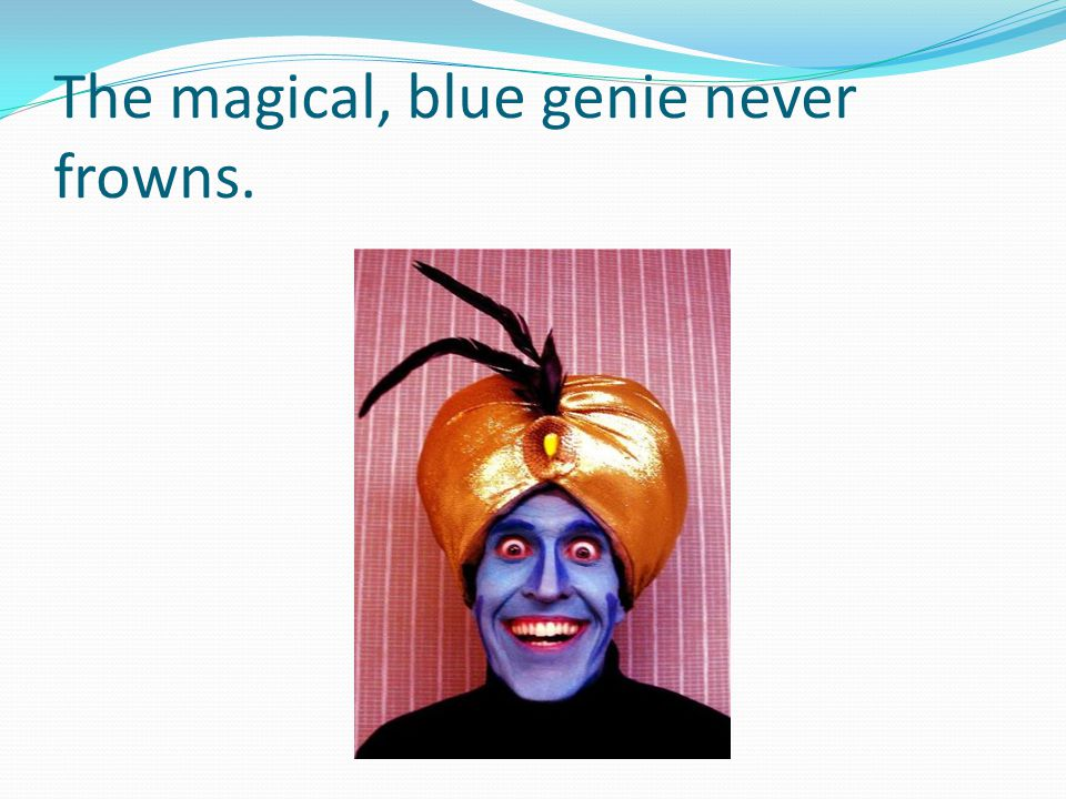 The magical, blue genie never frowns.