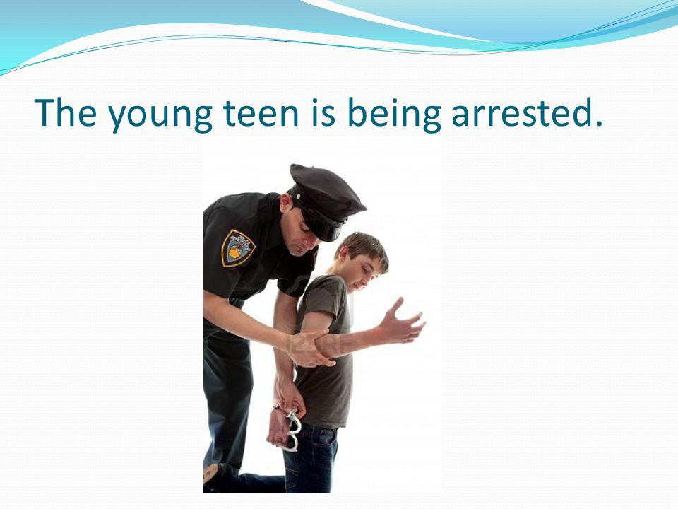 The young teen is being arrested.
