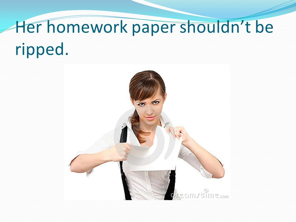 Her homework paper shouldn't be ripped.