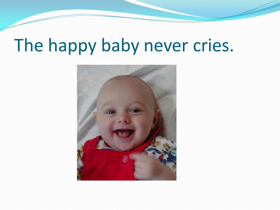The happy baby never cries.