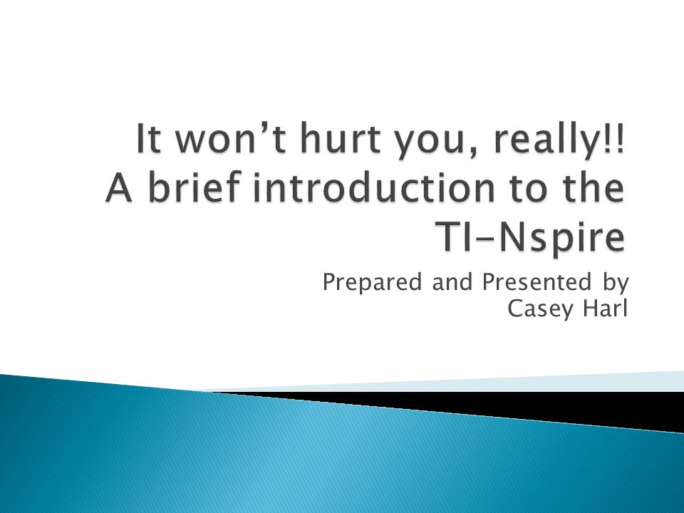It won't hurt you, really!! A brief introduction to the TI-Nspire