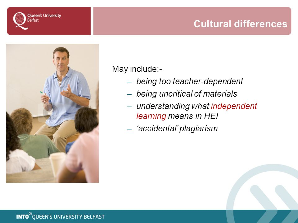 Cultural differences May include:- being too teacher-dependent
