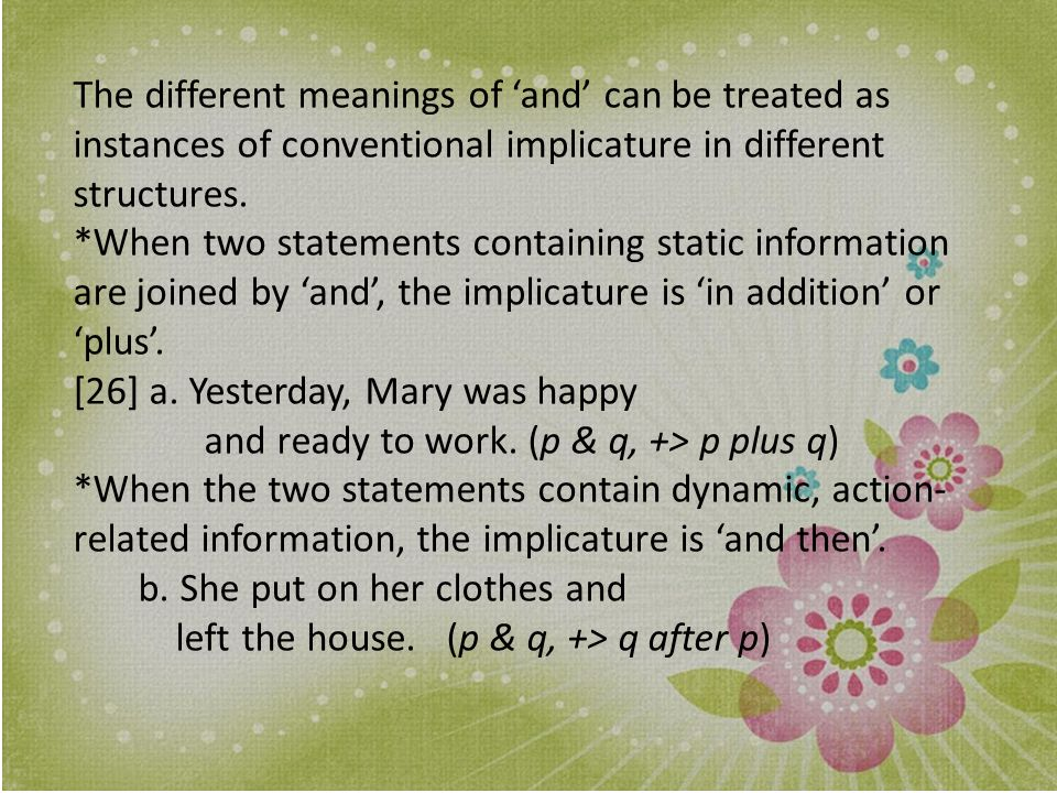 The different meanings of 'and' can be treated as instances of conventional implicature in different structures.
