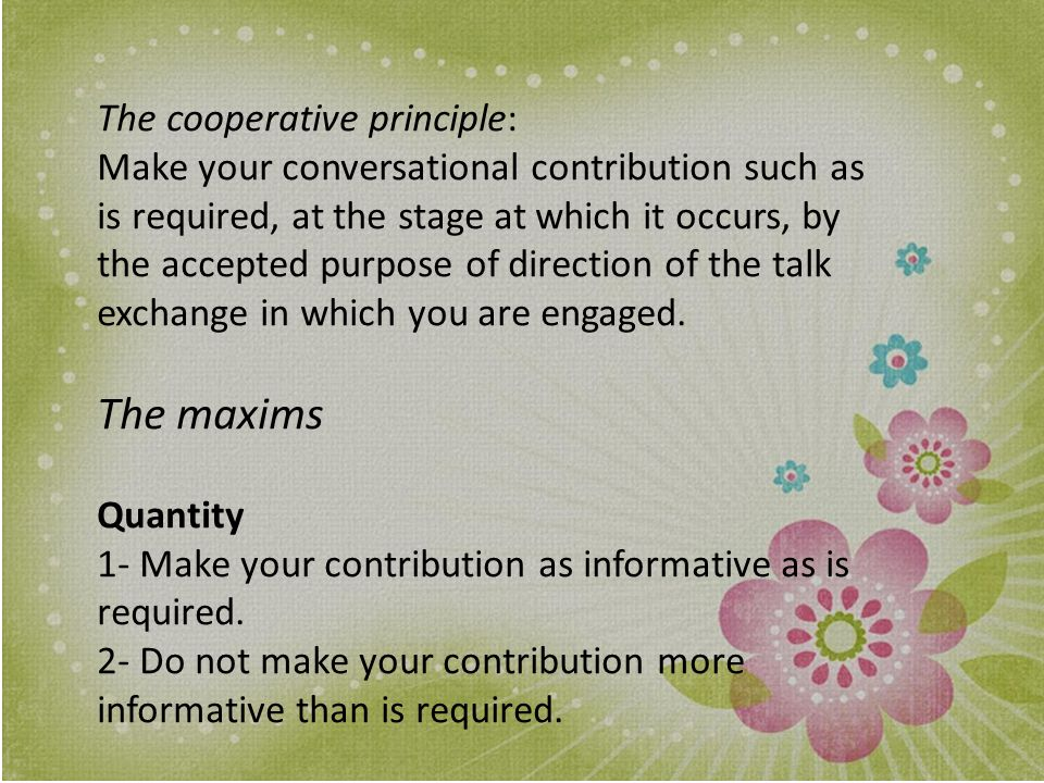 The maxims The cooperative principle: