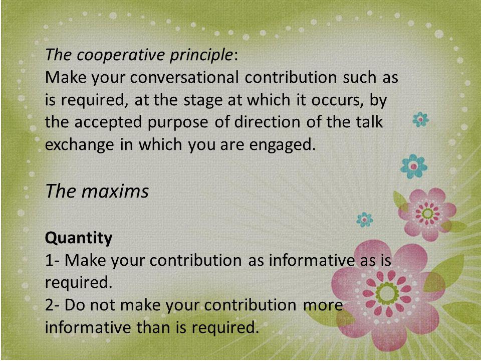 The maxims The cooperative principle: