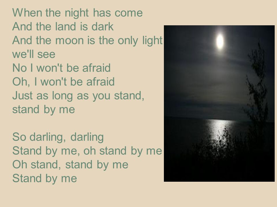 When the night has come And the land is dark. And the moon is the only light we ll see. No I won t be afraid.