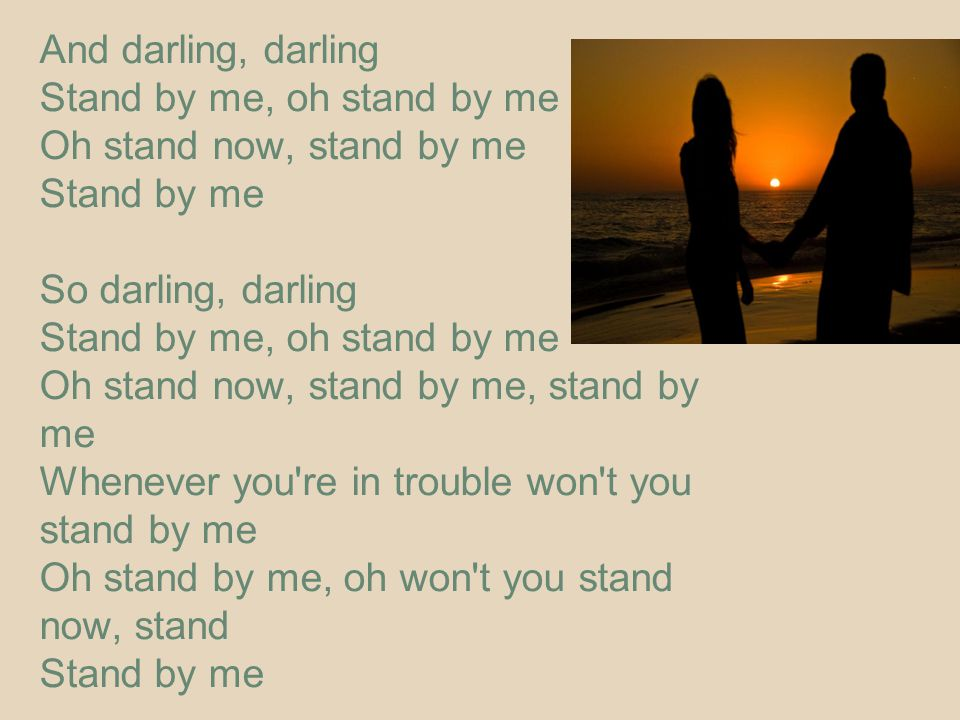 And darling, darling Stand by me, oh stand by me. Oh stand now, stand by me. Stand by me. So darling, darling.