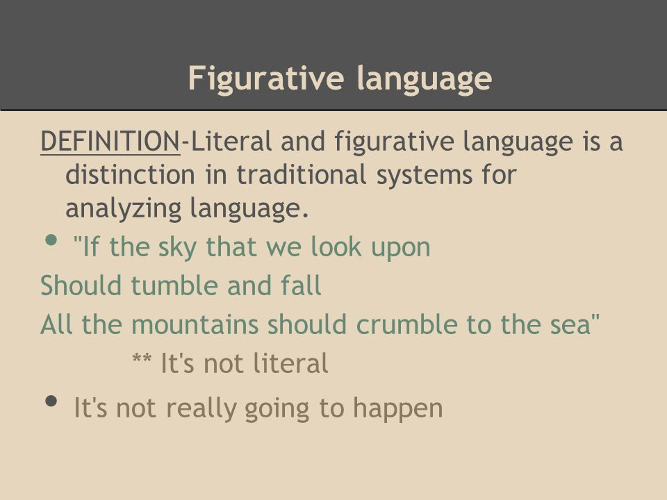 Figurative language DEFINITION-Literal and figurative language is a distinction in traditional systems for analyzing language.