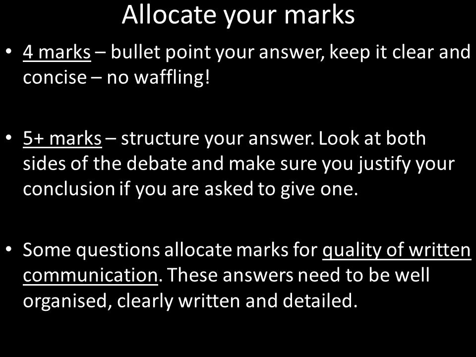 Allocate your marks 4 marks – bullet point your answer, keep it clear and concise – no waffling!