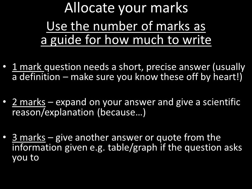 Use the number of marks as a guide for how much to write
