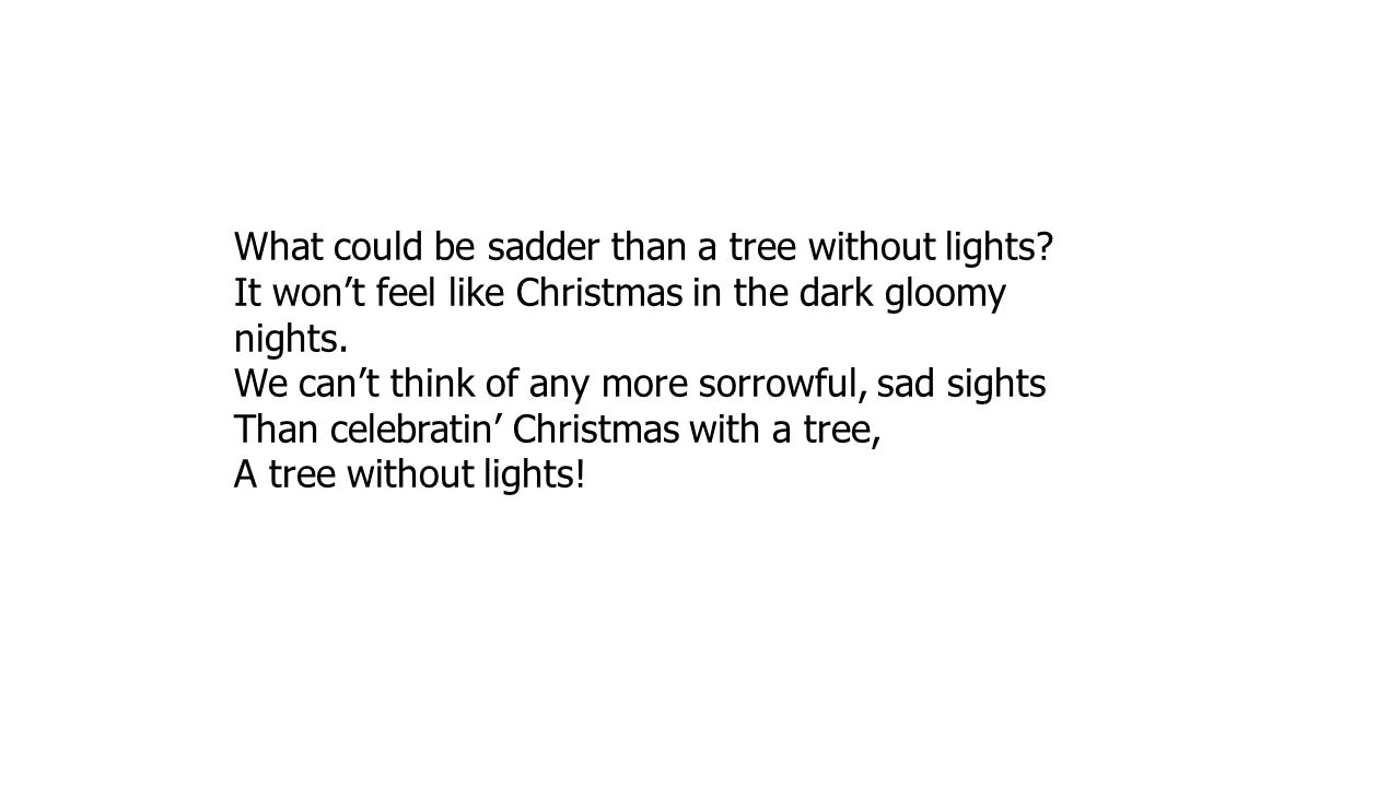 What could be sadder than a tree without lights
