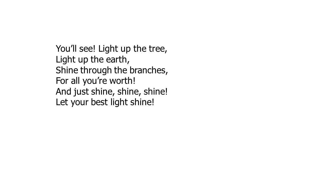 You'll see! Light up the tree,
