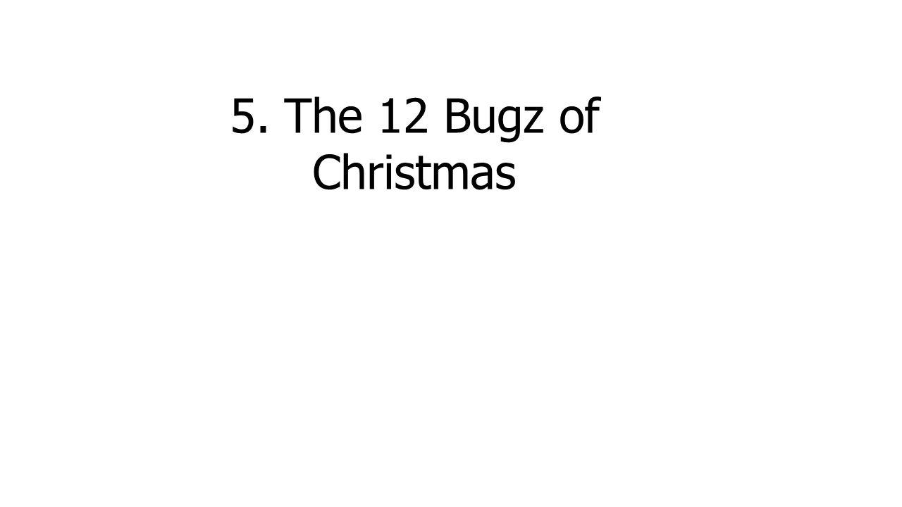 5. The 12 Bugz of Christmas