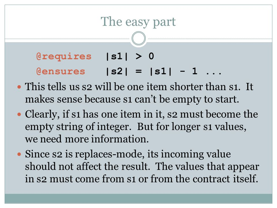 The easy part @requires |s1| > 0 @ensures |s2| = |s1| - 1 ...