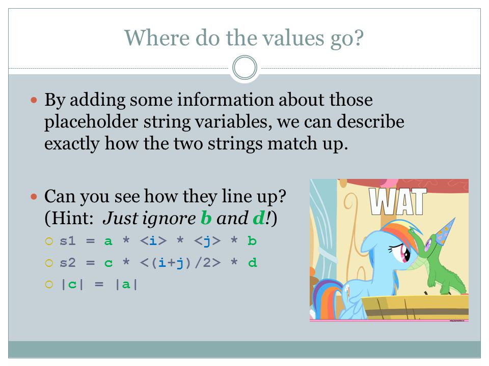 Where do the values go By adding some information about those placeholder string variables, we can describe exactly how the two strings match up.