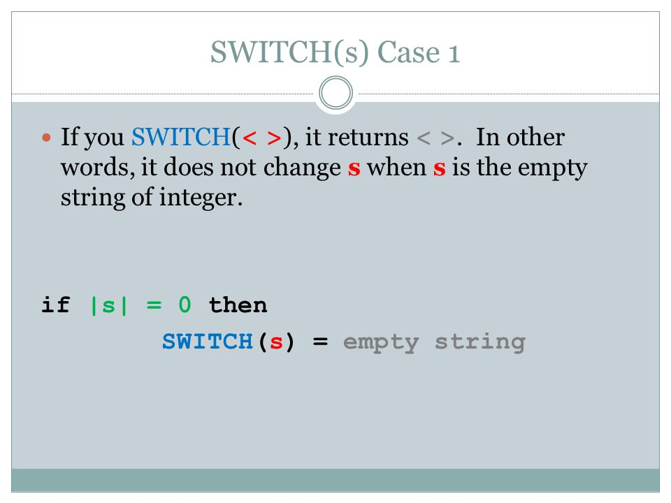 SWITCH(s) Case 1 If you SWITCH(< >), it returns < >. In other words, it does not change s when s is the empty string of integer.