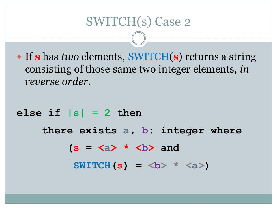 SWITCH(s) Case 2 If s has two elements, SWITCH(s) returns a string consisting of those same two integer elements, in reverse order.