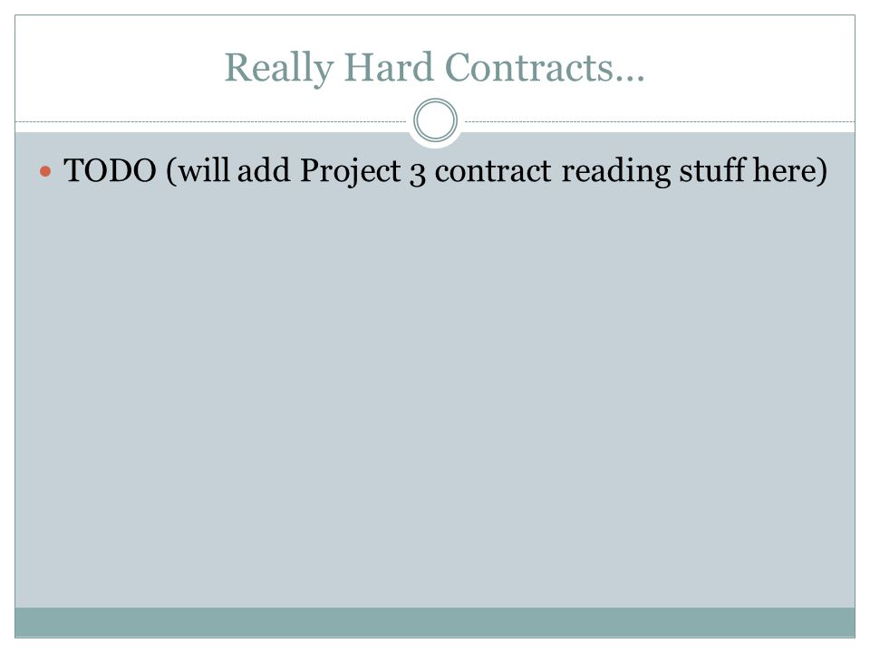 Really Hard Contracts…