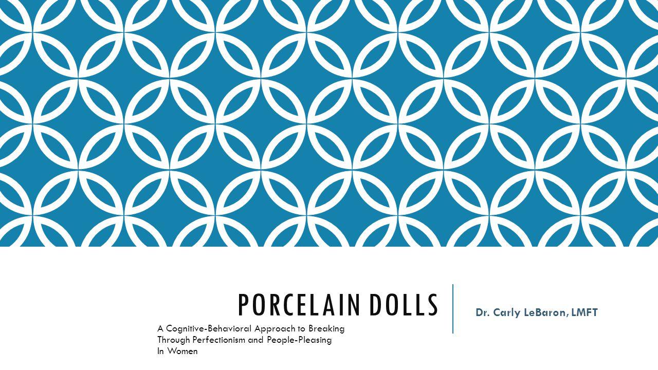 Porcelain Dolls Dr. Carly LeBaron, LMFT