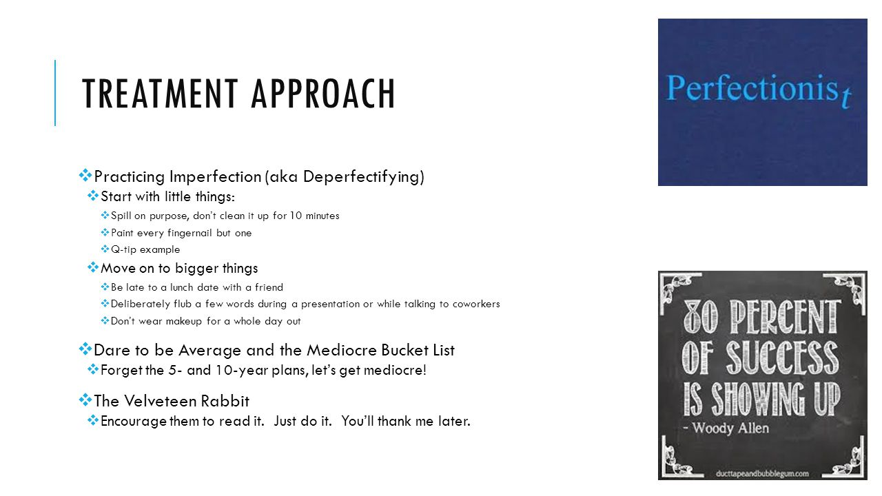 Treatment approach Practicing Imperfection (aka Deperfectifying)
