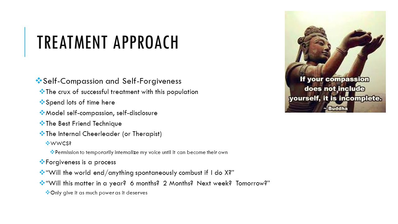 Treatment approach Self-Compassion and Self-Forgiveness