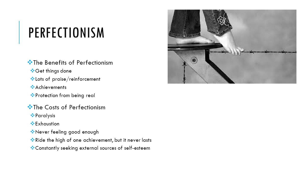 Perfectionism The Benefits of Perfectionism The Costs of Perfectionism
