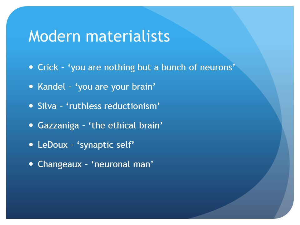 Modern materialists Crick – 'you are nothing but a bunch of neurons'