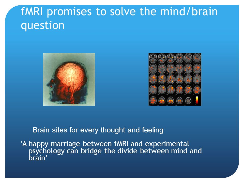 fMRI promises to solve the mind/brain question