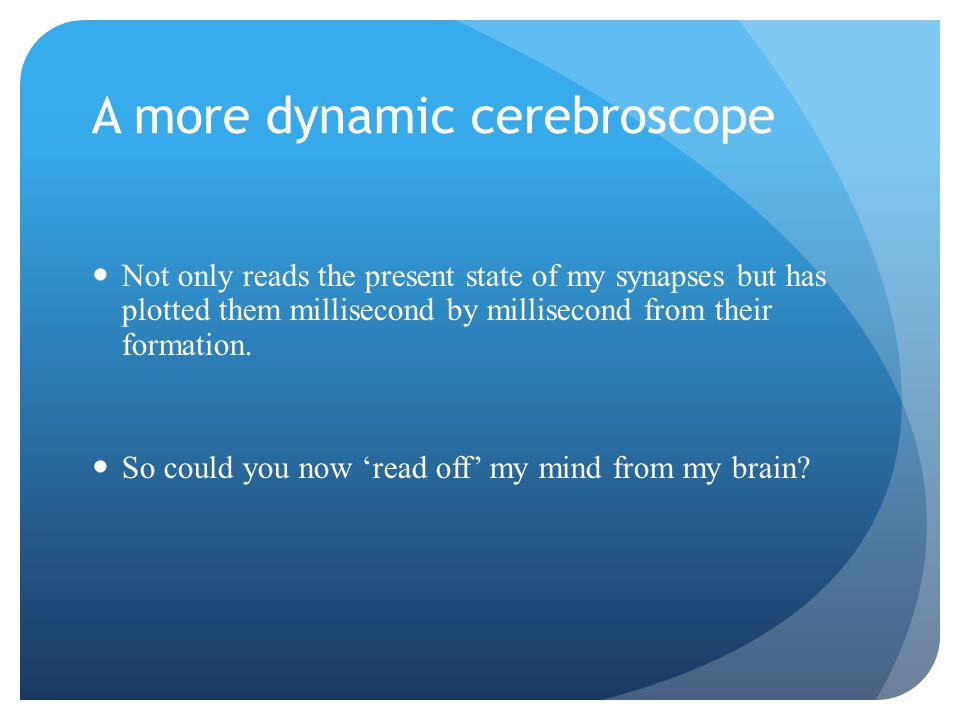 A more dynamic cerebroscope