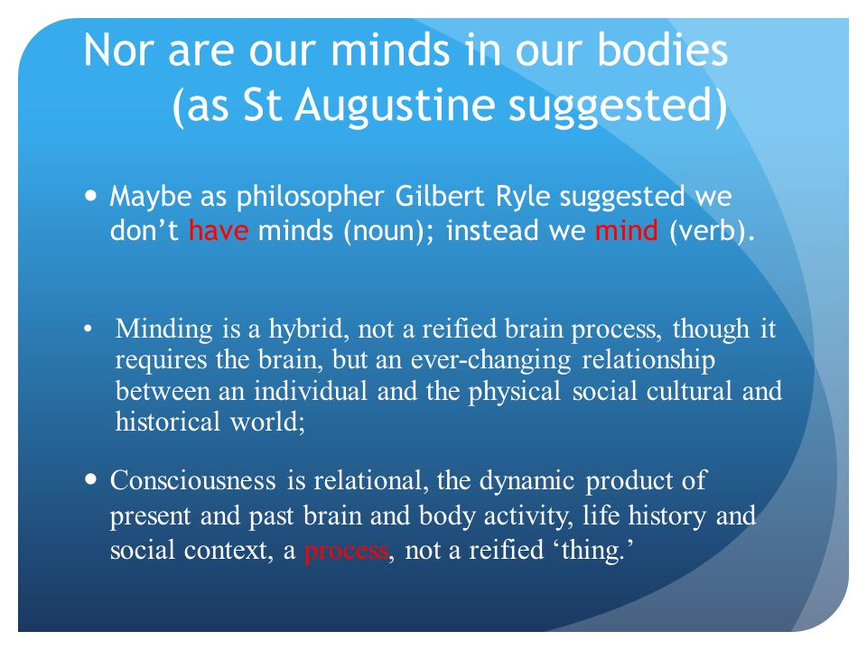 Nor are our minds in our bodies (as St Augustine suggested)