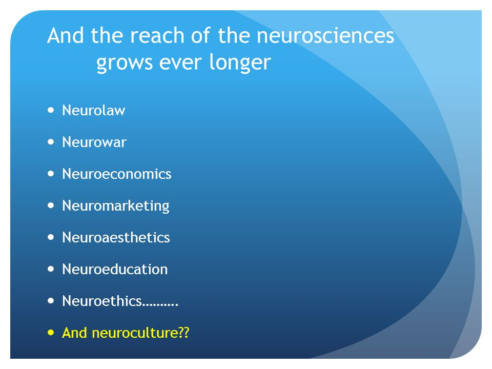 And the reach of the neurosciences grows ever longer