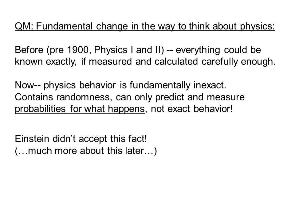 QM: Fundamental change in the way to think about physics: