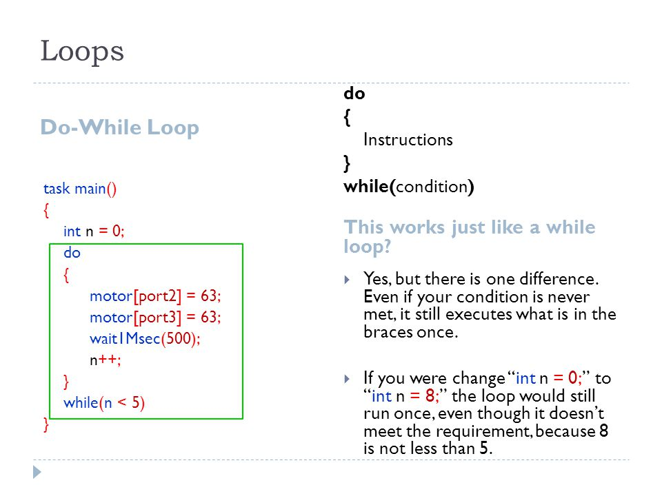 Loops Do-While Loop This works just like a while loop do {