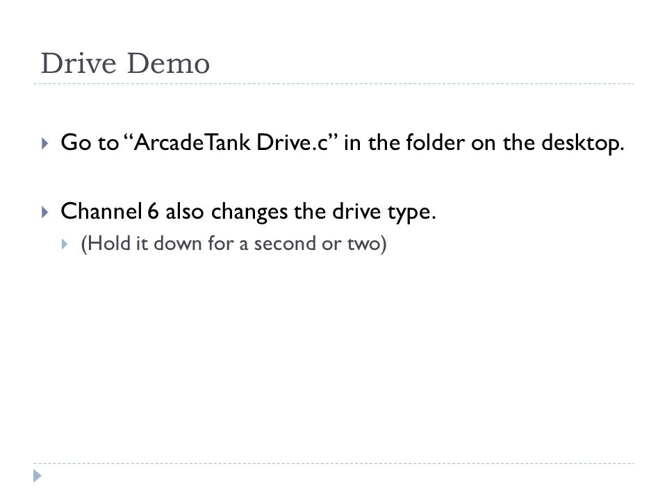 Drive Demo Go to ArcadeTank Drive.c in the folder on the desktop.