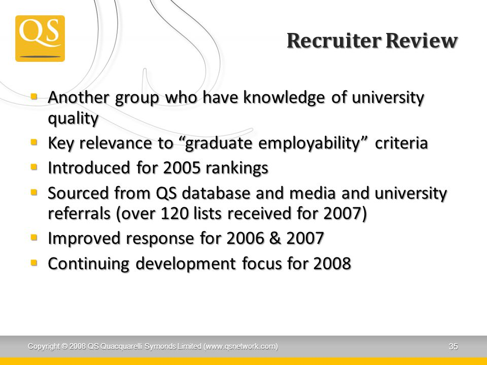 Recruiter Review Another group who have knowledge of university quality. Key relevance to graduate employability criteria.