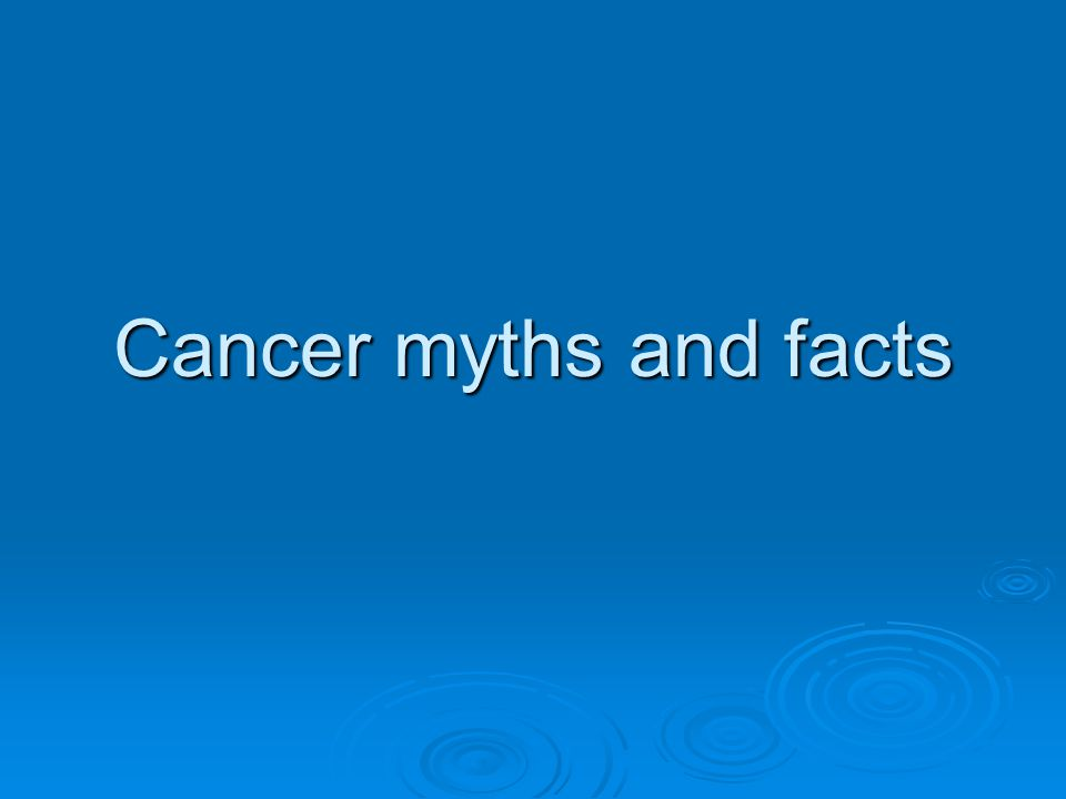 Cancer myths and facts
