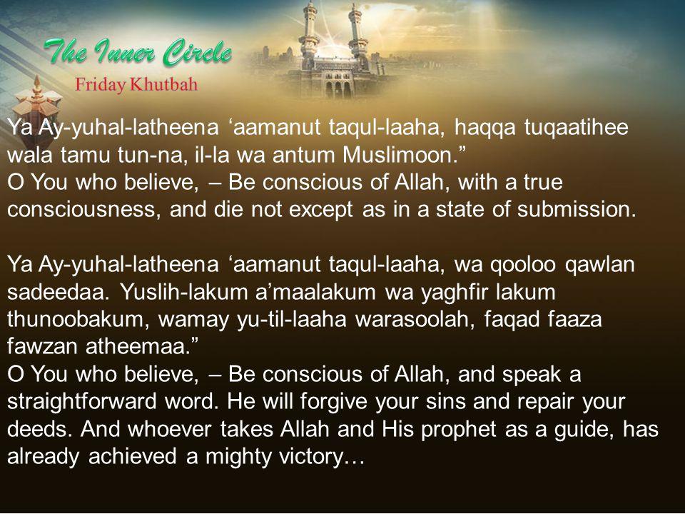 The Inner Circle Friday Khutbah. Ya Ay-yuhal-latheena 'aamanut taqul-laaha, haqqa tuqaatihee wala tamu tun-na, il-la wa antum Muslimoon.