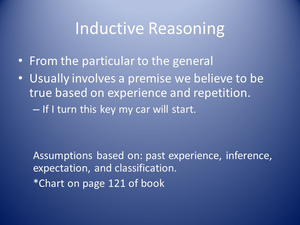 Inductive Reasoning From the particular to the general