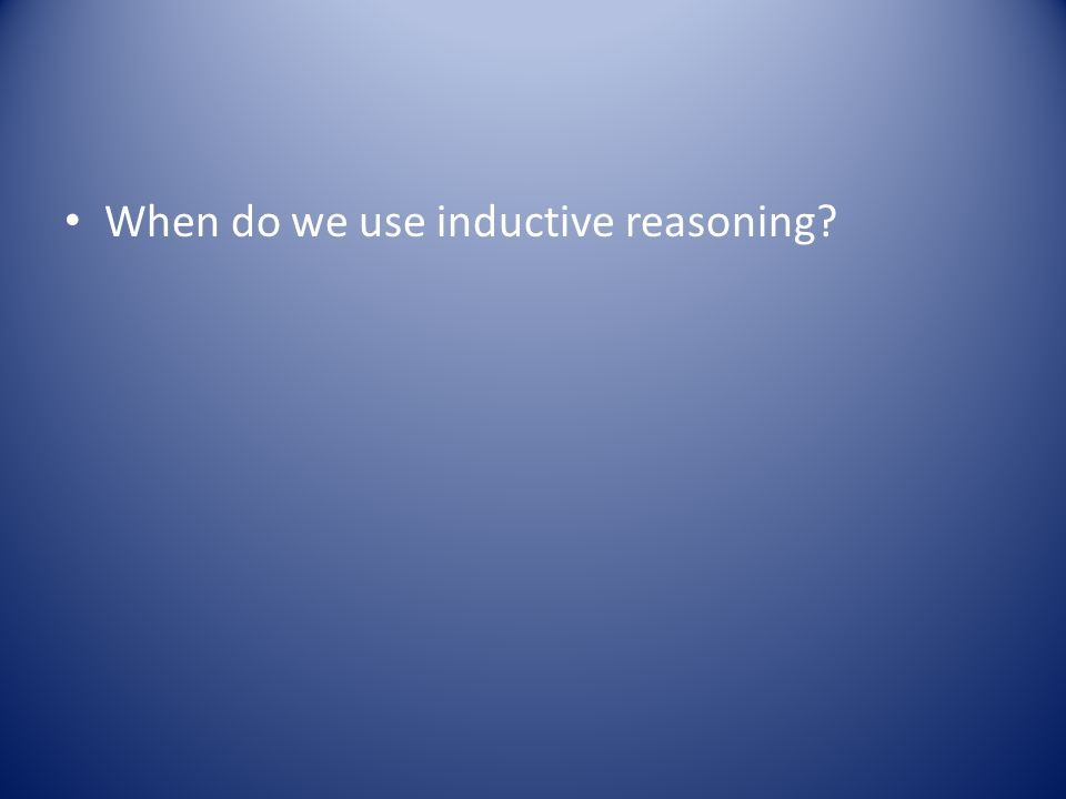 When do we use inductive reasoning