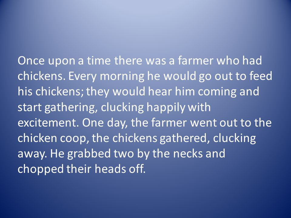 Once upon a time there was a farmer who had chickens