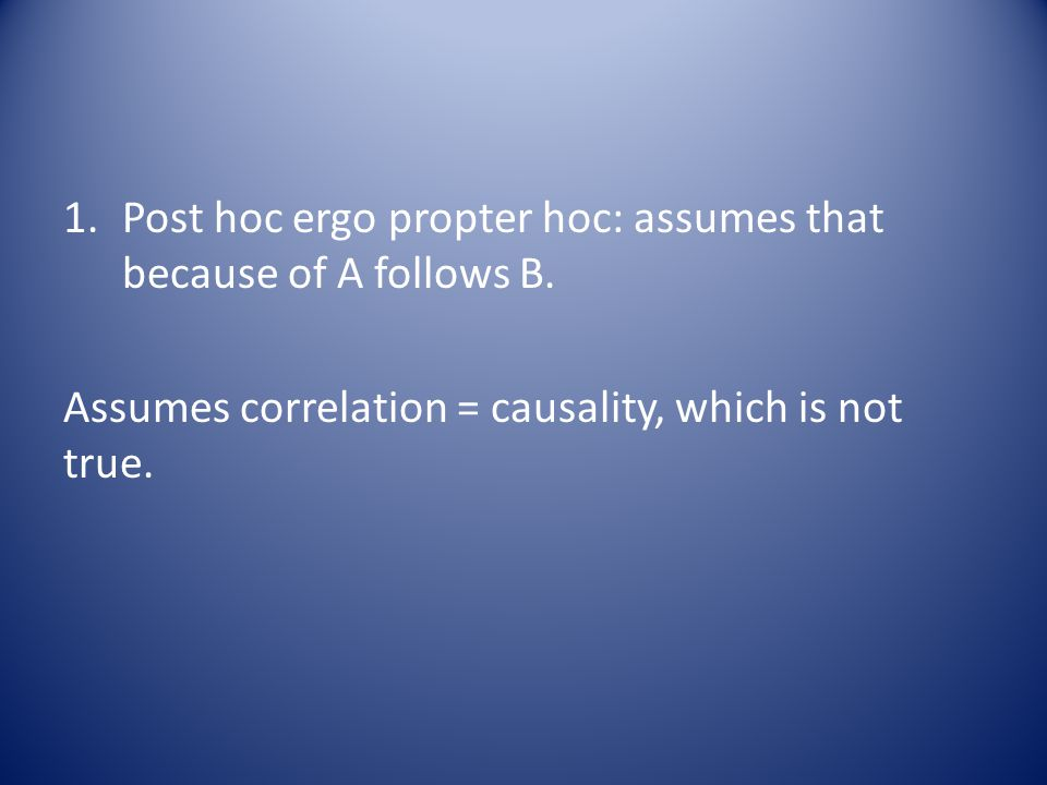 Post hoc ergo propter hoc: assumes that because of A follows B.