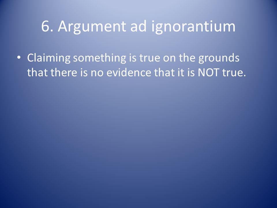 6. Argument ad ignorantium