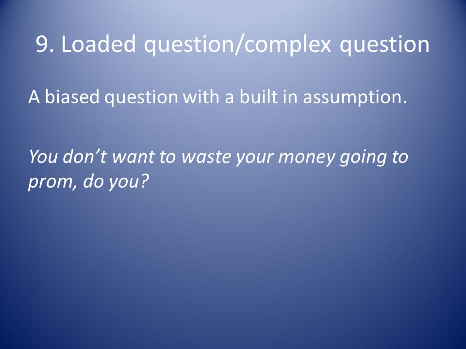9. Loaded question/complex question